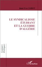 image Le syndicalisme étudiant et la Guerre d'Algérie PY SABOT